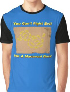 You Can't Fight Evil With A Macaroni Duck! Graphic T-Shirt