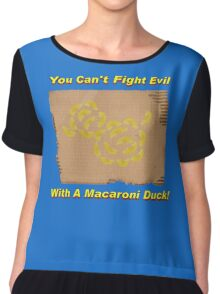You Can't Fight Evil With A Macaroni Duck! Chiffon Top