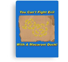 You Can't Fight Evil With A Macaroni Duck! Canvas Print