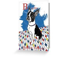 B is for Boston Terrier II Greeting Card