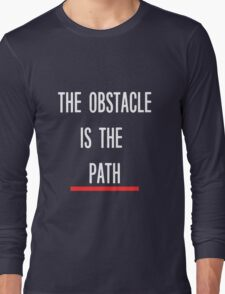 Quote shirt - The obstacle is the path Long Sleeve T-Shirt