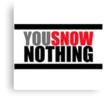 You Snow Nothing Canvas Print