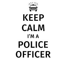 Keep Calm I'm a Police Officer Photographic Print