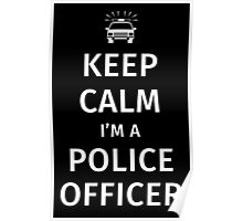 Keep Calm I'm a Police Officer Poster
