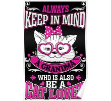 Always Keep In Mind Grandma Whos Also Be Cat Lover Poster