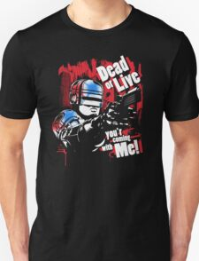 Dead or Live you'r coming with Me! Unisex T-Shirt