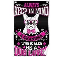 Always Keep In Mind Grandma Whos Also Be Dog Lover Poster