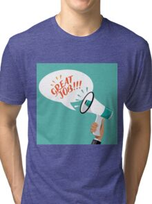Great Job flat design shouted by a megaphone Tri-blend T-Shirt