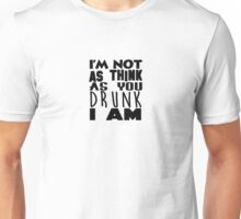 I'm Not As Think As You Drunk I Am Unisex T-Shirt