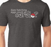 Does hatching eggs count as CARDIO? Unisex T-Shirt
