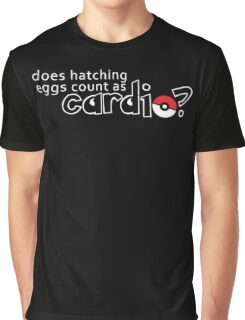 Does hatching eggs count as CARDIO? Graphic T-Shirt