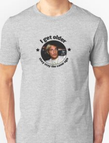 Wooderson (dazed & confused quote) - I get older, they stay the same age. Unisex T-Shirt