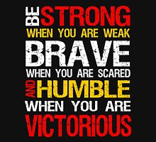 Be Strong Brave And Humble When You Are Victorious Unisex T-Shirt