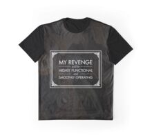 My Revenge will be Highly Functional and Smoothly Operating Graphic T-Shirt