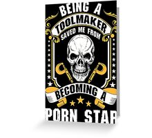 Being A Toolmaker Saved Me From Becoming Porn Star Greeting Card