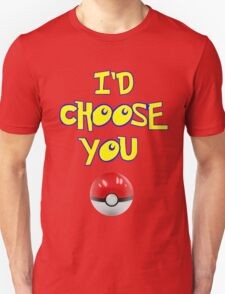 I'D CHOOSE YOU. Unisex T-Shirt
