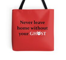 Never Leave Home Without Your Ghost Tote Bag