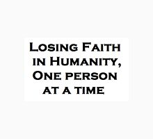 Losing Faith in Humanity, One Person at a Time Unisex T-Shirt