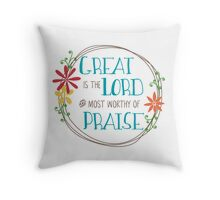 Great is the Lord and most worthy of Praise Throw Pillow