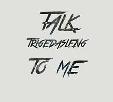 Talk Trigedasleng To Me (The 100) Unisex T-Shirt