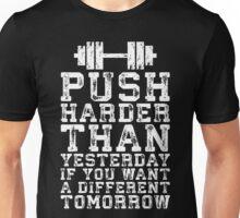 Push Harder Than Yesterday Unisex T-Shirt