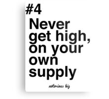 Never get high, on your own supply Metal Print
