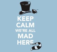 Keep Calm We're All Mad Here - Alice in Wonderland Mad Hatter Shirt Kids Clothes