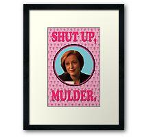 Scully: Shut up, Mulder. Framed Print