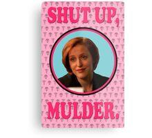 Scully: Shut up, Mulder. Metal Print