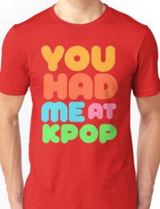 You Had Me At Kpop Unisex T-Shirt