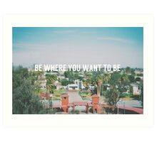 Be where you want to be Art Print