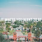 Be where you want to be by Indea Vanmerllin