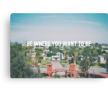 Be where you want to be Canvas Print