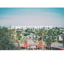 Be where you want to be Photographic Print