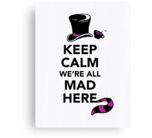 Keep Calm We're All Mad Here - Alice in Wonderland Mad Hatter Shirt Canvas Print