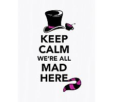 Keep Calm We're All Mad Here - Alice in Wonderland Mad Hatter Shirt Photographic Print