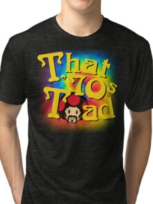 That 70's Toad Tri-blend T-Shirt