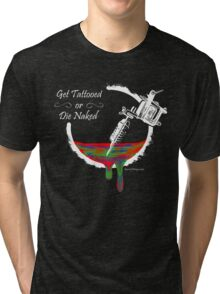 Get Tattooed or Die Naked Tri-blend T-Shirt