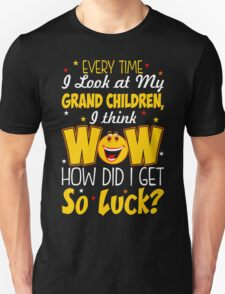 Every Time I Look At My Grand Children I Think Wow Unisex T-Shirt