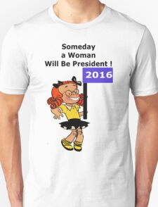 Someday a Woman Will Be President Shirt ! T-Shirt