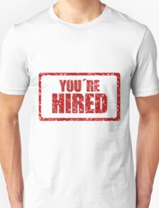 You have hired Unisex T-Shirt