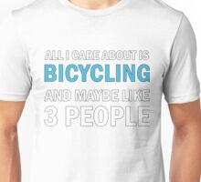 All I Care About is Bicycling & Maybe Like 3 People Unisex T-Shirt