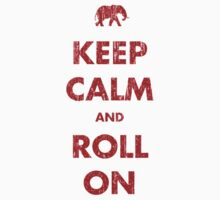 Keep Calm and Roll On by medallion