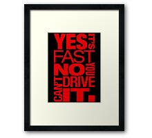 Yes it's fast No you can't drive it (1) Framed Print