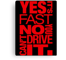 Yes it's fast No you can't drive it (1) Canvas Print
