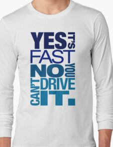 Yes it's fast No you can't drive it (3) Long Sleeve T-Shirt