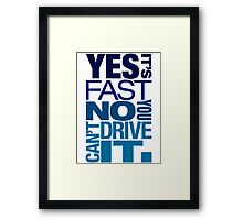 Yes it's fast No you can't drive it (3) Framed Print