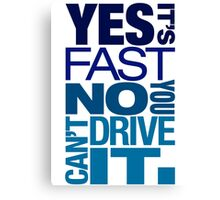 Yes it's fast No you can't drive it (3) Canvas Print