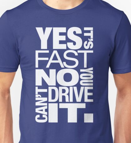 Yes it's fast No you can't drive it (5) Unisex T-Shirt