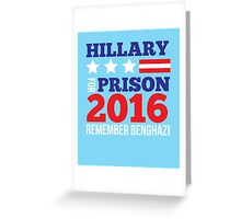 Hillary For Prison 2016 Remember Benghazi funny t-shirt Greeting Card